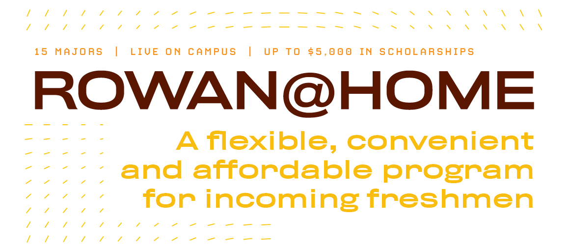 The image includes wording that Rowan@Home offers 15 majors, is flexible and allows students to live on campus.