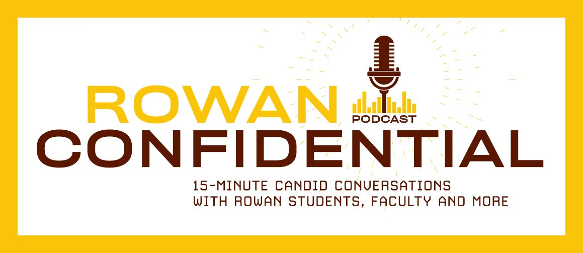 Rowan Confidential Podcast: 15-minute candid conversations with Rowan students, faculty and more