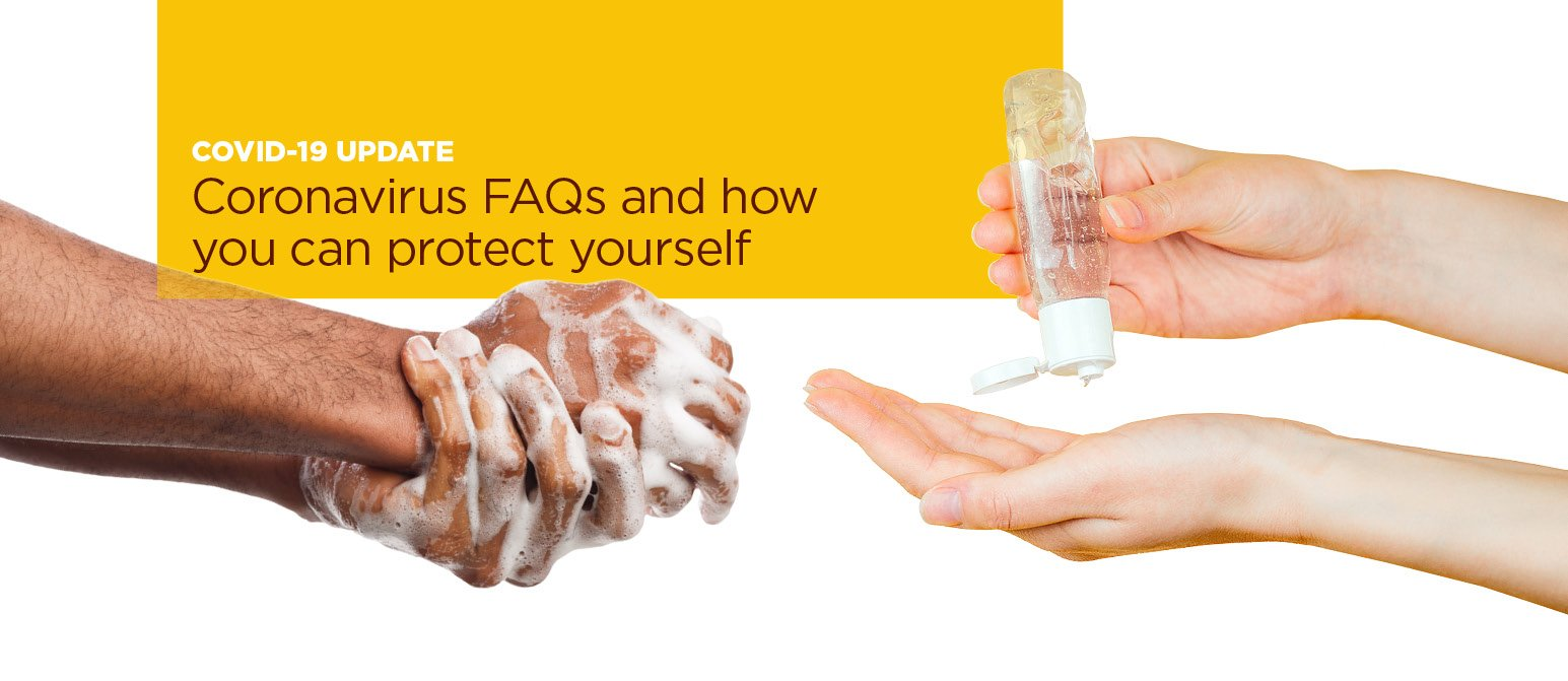 COVID-19 update: Coronavirus FAQs and how you can protect yourself