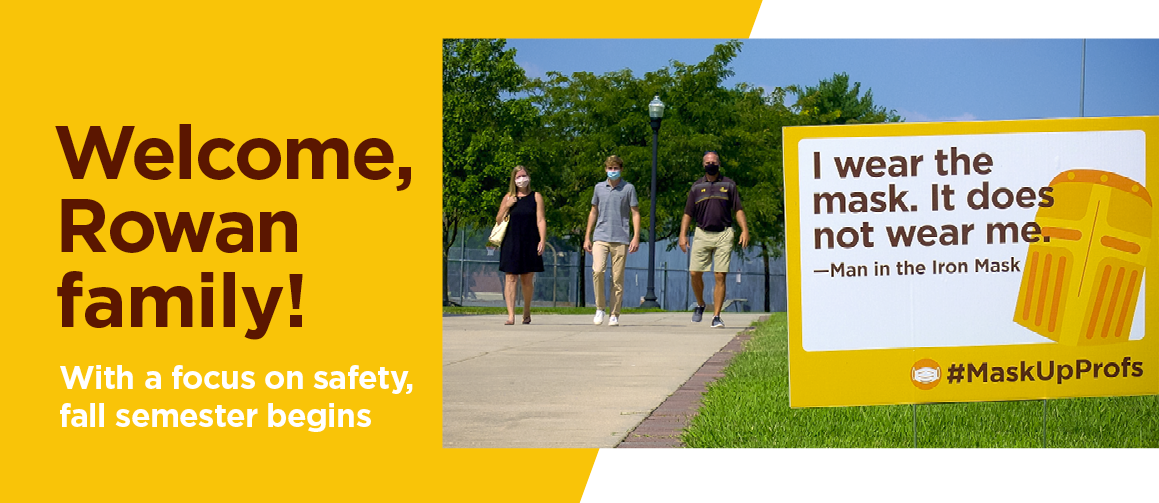 "Welcome, Rowan family! With a focus on safety, fall semester begins. Photo of Rowan family next to lawn sign that says, ""'I wear the mask. It does not wear me.' -Man in the Iron Mask #MaskUpProfs"""